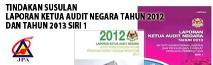 Tindakan Susulan Laporan Ketua Audit Negara Tahun 2013 Siri 1 Dan Laporan Ketua Audit Negara 2012